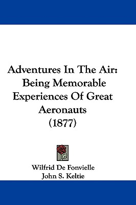 Adventures in the Air By De Fonvielle, Wilfrid/ Keltie, John S. (TRN)