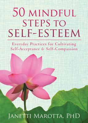 50 Mindful Steps to Self-esteem By Marotta, Janetti